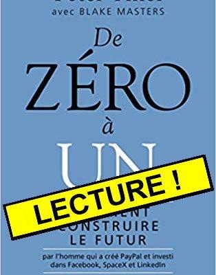 Peter Thiel, Blake Masters : De zéro à un – Comment construire le futur (JC Lattès-2016)…
