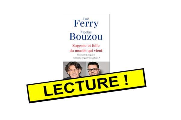 A lire : Luc Ferry, Nicolas Bouzou – Sagesse et folie d'un monde qui vient…